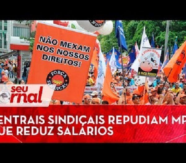 Centrais sindicais repudiam MP que reduz salários em meio à pandemia de Covid-19