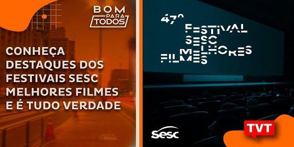 Conheça destaques dos festivais SESC Melhores Filmes e É tudo Verdade