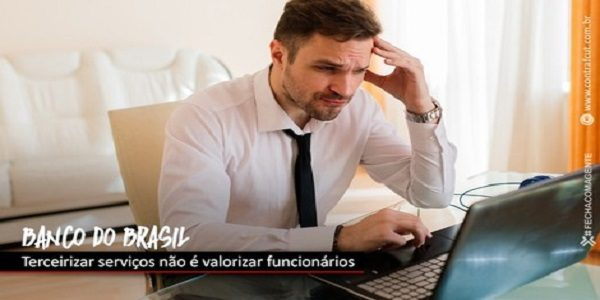 Superintendente expõe terceirização no Banco do Brasil