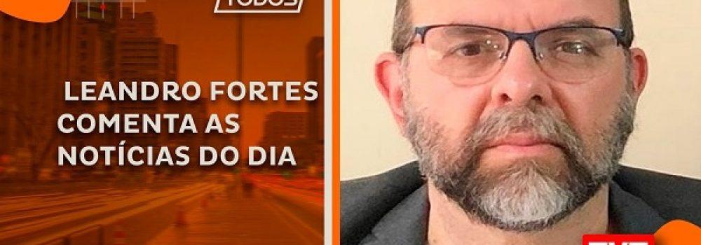 O jornalista Leandro Fortes comenta as notícias do dia