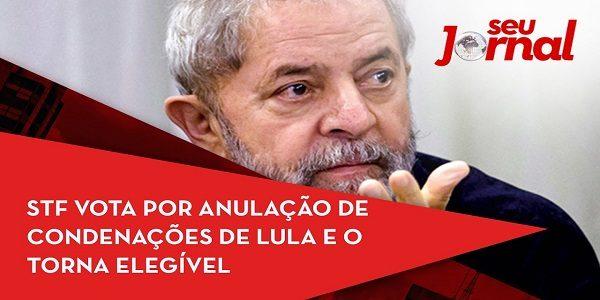 STF vota por anulação de condenações de Lula e o torna elegível