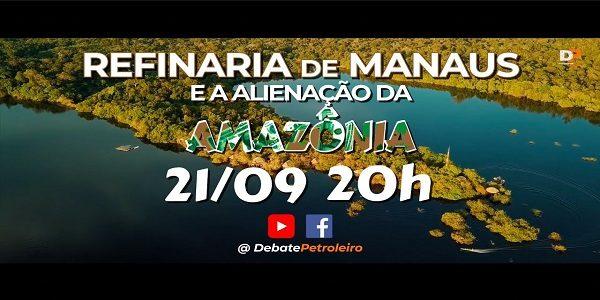 Refinaria de Manaus e a alienação da Amazônia no Debate Petroleiro