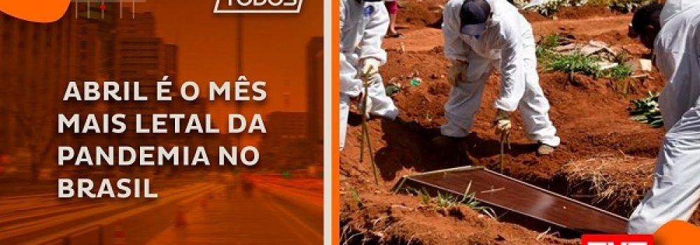 Abril é o mês mais letal da pandemia no Brasil