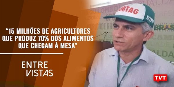 Contag: 15 milhões de agricultores familiares que produz 70% dos alimentos que chegam à mesa