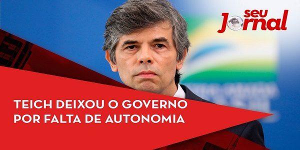 Teich deixou o governo por falta de autonomia e divergências sobre cloroquina