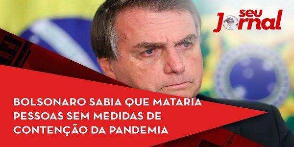 Bolsonaro sabia que mataria pessoas sem medidas de contenção da pandemia