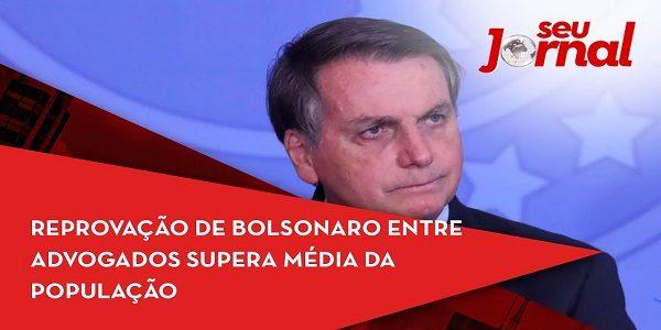 Reprovação de Bolsonaro entre advogados supera média da população